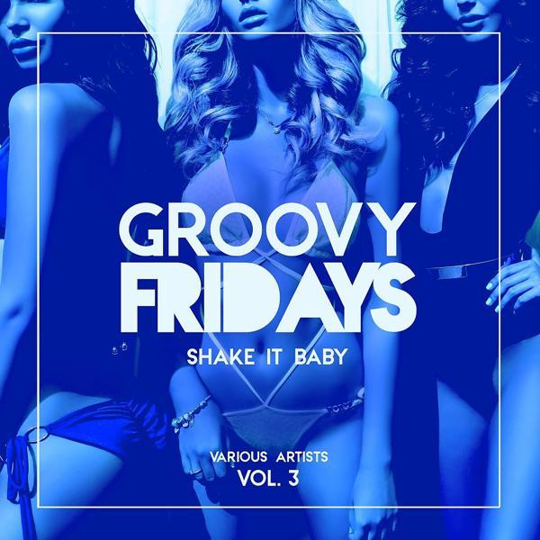 Альбом: Groovy Fridays (Shake It Baby), Vol. 3