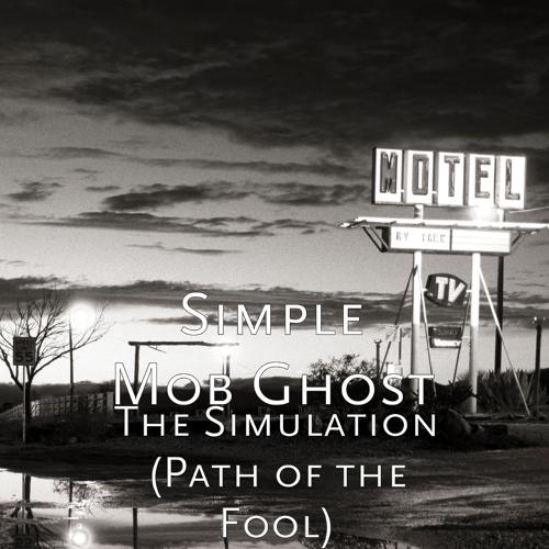 Simple Mob Ghost - The Simulation (Path of the Fool)  (2020)