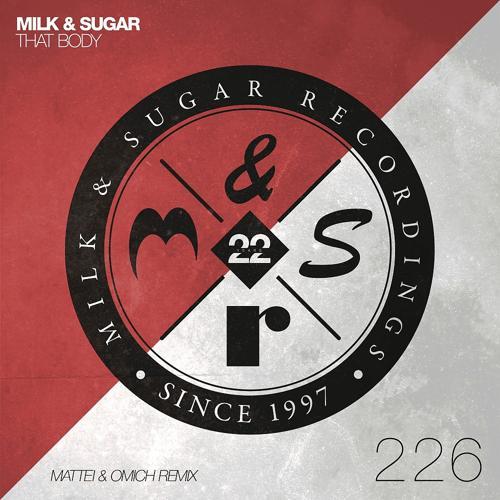 Milk & Sugar - That Body (Mattei & Omich Remix)  (2020)