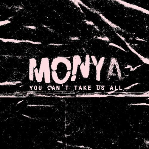 MONYA - You Cant Take Us All  (2020)