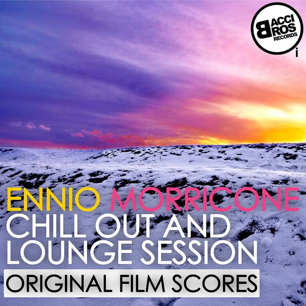 Альбом: Ennio Morricone Chill Out and Lounge Session (Original Film Scores)