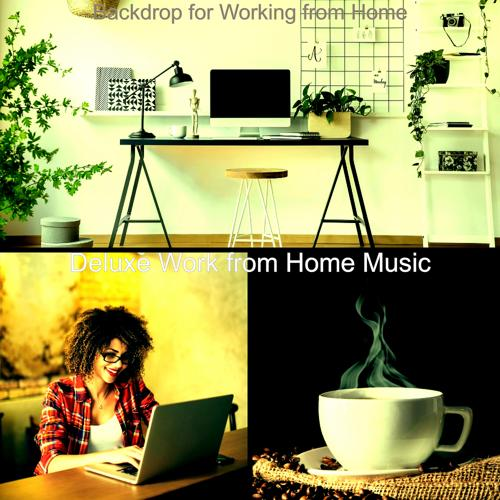 Deluxe Work from Home Music - Atmospheric Bgm for Staying at Home  (2020)