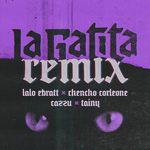 Lalo Ebratt, Chencho Corleone, Cazzu, Tainy - La Gatita (Remix)  (2020)