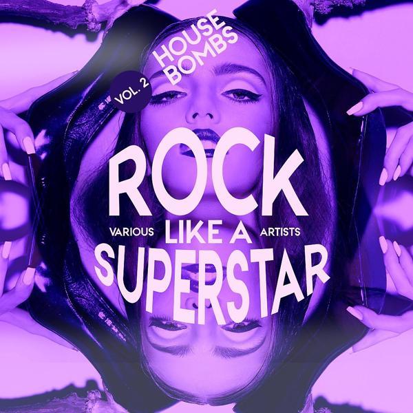 Альбом: Rock Like a Superstar, Vol. 2 (House Bombs)