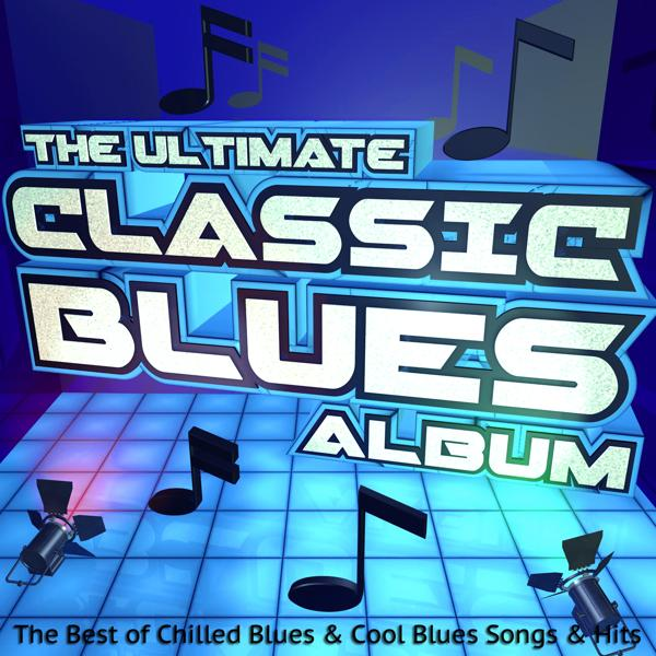 Альбом: The Ultimate Classic Blues Album: The Best of Chilled Blues & Cool Blues Songs & Hits