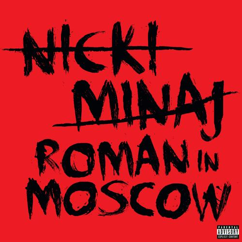 Nicki Minaj - Roman In Moscow (Explicit Version)  (2011)
