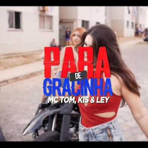 Ley, Kis, MC Tom - Para de Gracinha  (2020)