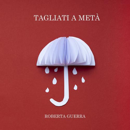 Roberta Guerra - Tagliati a Metà  (2019)