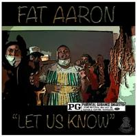 Fat Aaron™ - Let Us Know