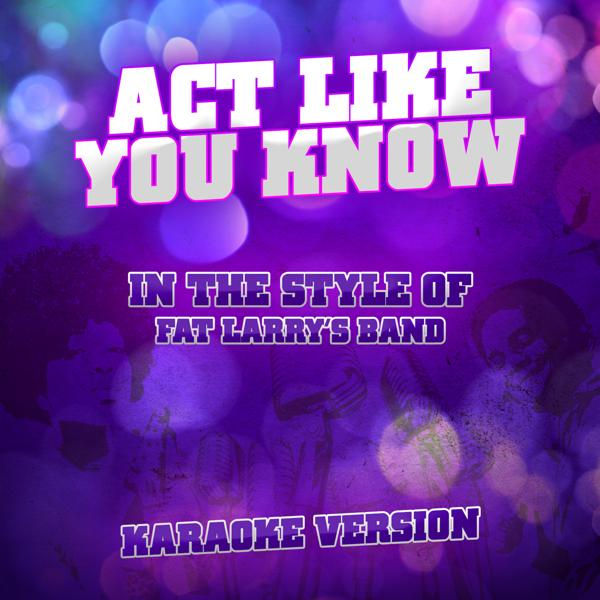 Альбом: Act Like You Know (In the Style of Fat Larry's Band) [Karaoke Version] - Single