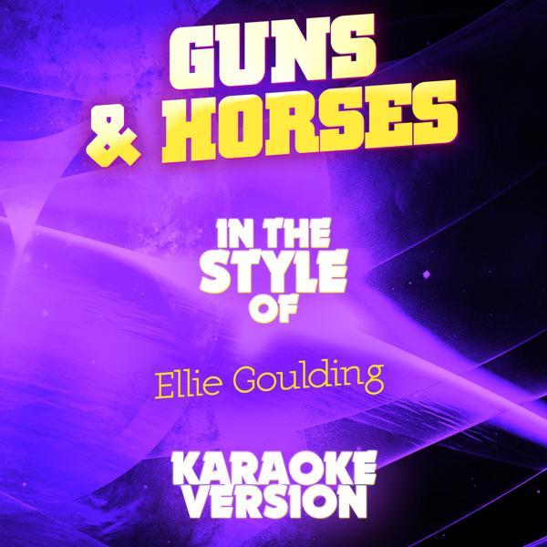Альбом: Guns & Horses (In the Style of Ellie Goulding) [Karaoke Version] - Single