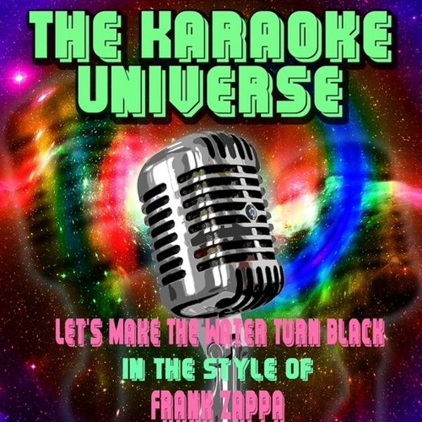 Альбом: Let's Make the Water Turn Black (Karaoke Version) [In the Style of Frank Zappa]