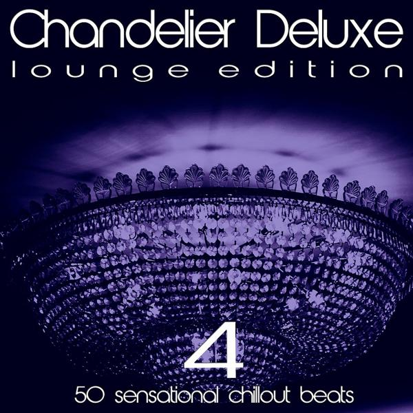 Альбом: Chandelier Deluxe, Vol. 4 (Sensational Chillout Beats)