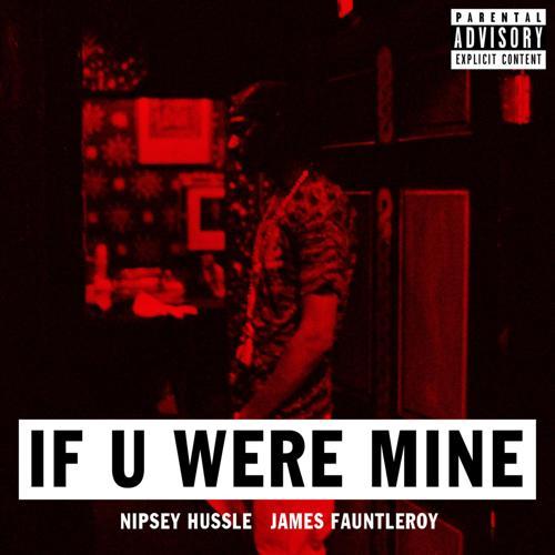 Nipsey Hussle - If U Were Mine (feat. James Fauntleroy)  (2014)