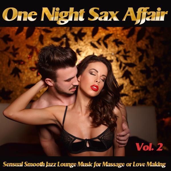 Альбом: One Night Sax Affair, Vol. 2 (Sensual Smooth Jazz Lounge Music for Massage or Love Making and Relaxing Chillout)