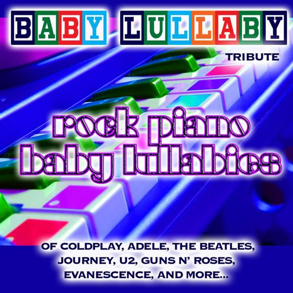 Альбом: Baby Lullaby: Rock Piano Baby Lullabies Tribute of Coldplay, Adele, the Beatles, Journey, U2, Guns n' roses, Evanescence & More