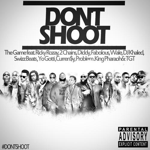 Game, Yo Gotti, DJ Khaled, Fabolous, Rick Ross, Currensy, TGT, 2 Chainz, Wale, King Pharaoh, Problem, Swizz Beatz, Diddy - Don't Shoot (feat. Rick Ross, Fabolous, Diddy, 2 Chainz, Wale, DJ Khaled, Swizz Beatz, Yo Gotti, Currensy, Problem, King Pharaoh & T