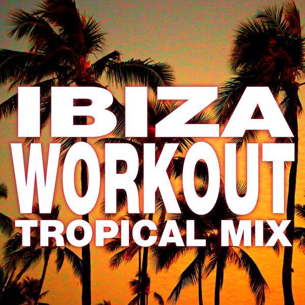 Альбом: Ibiza Workout: Tropical Mix