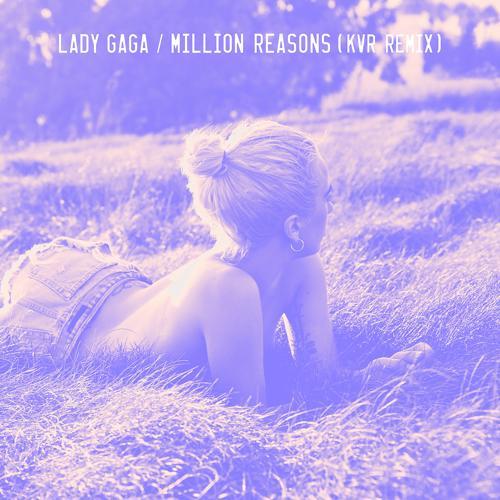 Lady Gaga - Million Reasons (KVR Remix)  (2017)