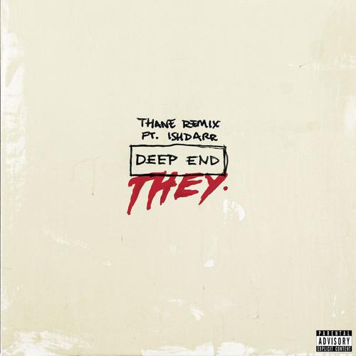 THEY., IshDARR - Deep End (feat. IshDARR) [Thane Remix]  (2017)
