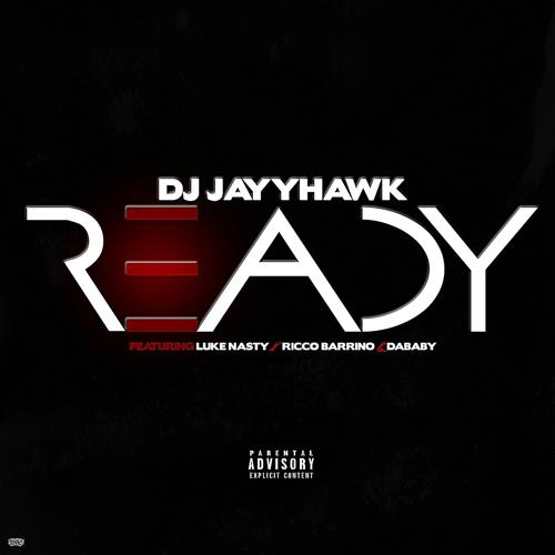 DJ Jayy Hawk - Ready (feat. Luke Nasty, Ricco Barrino & da Baby)  (2017)