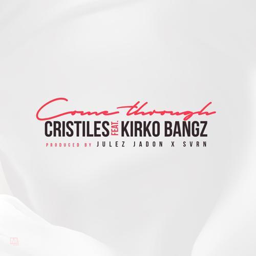 Cristiles, Kirko Bangz - Come Through (feat. Kirko Bangz)  (2017)