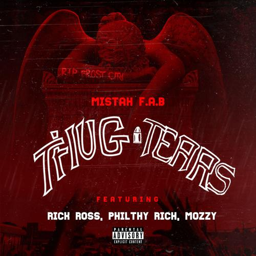 Mistah F.A.B., Philthy Rich, Rick Ross, Mozzy - Thug Tears (feat. Rick Ross, Philthy Rich & Mozzy)  (2018)