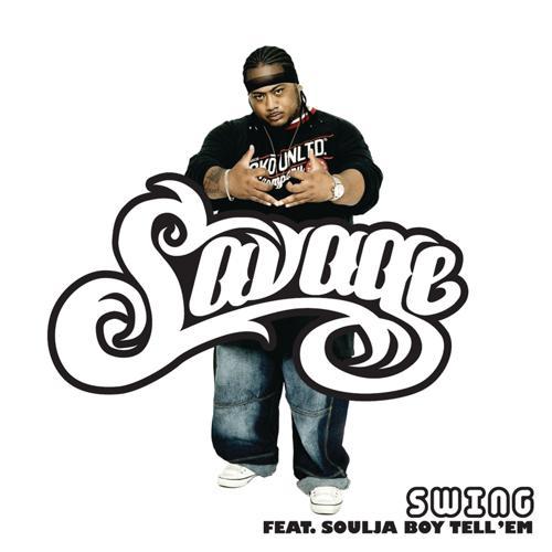 Savage, Soulja Boy Tell'em - Swing (Album Version (Edited))  (2008)