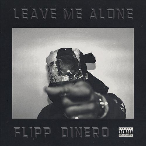 Flipp Dinero - Leave Me Alone  (2018)