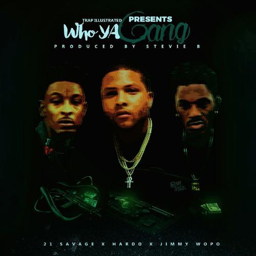 Hardo, Jimmy Wopo, 21 Savage - Who Ya Gang (feat. 21 Savage)  (2016)