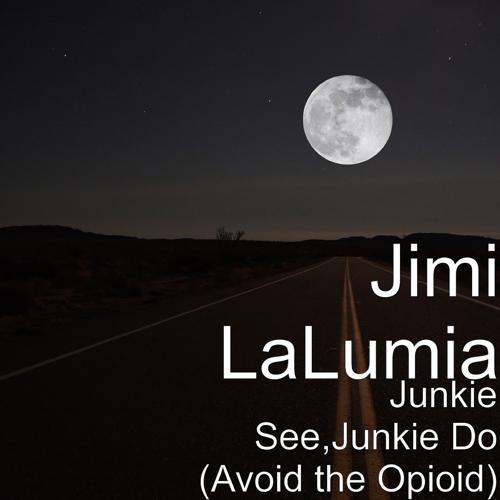 Jimi LaLumia - Junkie See, Junkie Do (Avoid the Opioid)  (2018)