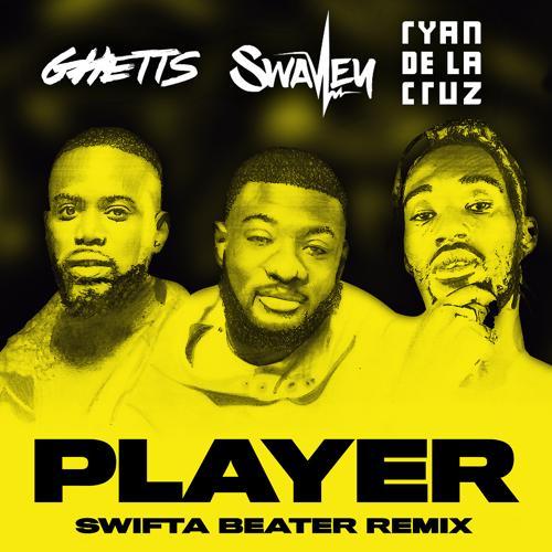 S Wavey, Ghetts, Ryan De La Cruz - Player (Swifta Beater Remix)  (2019)