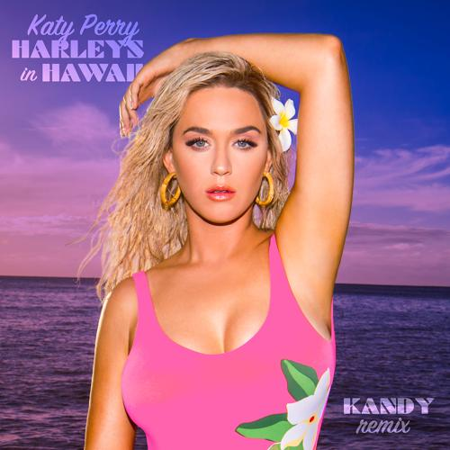 Katy Perry, KANDY - Harleys In Hawaii (KANDY Remix)  (2019)